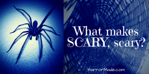 What makes SCARY,scary?