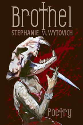 On Writing Brothel: To Make Love is to Give Birth to Death  By Stephanie M. Wytovich