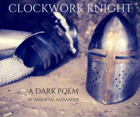 CLOCKWORK KNIGHT – A DARKPOEM
