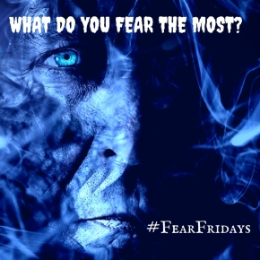 WHAT DO YOU FEAR THE MOST?