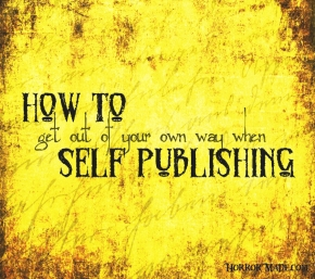 How to get out of your own way when self publishing