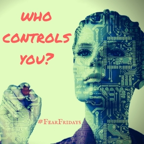 who controls you?#FearFridays