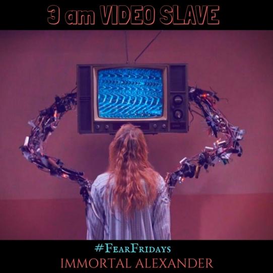 3 am VIDEO SLAVE