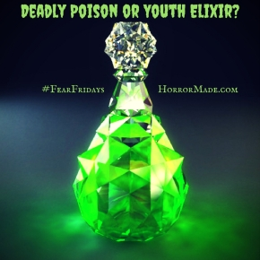 Deadly Poison or Youth Elixir – #FearFridays