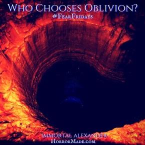#FearFridays – Who ChoosesOblivion?