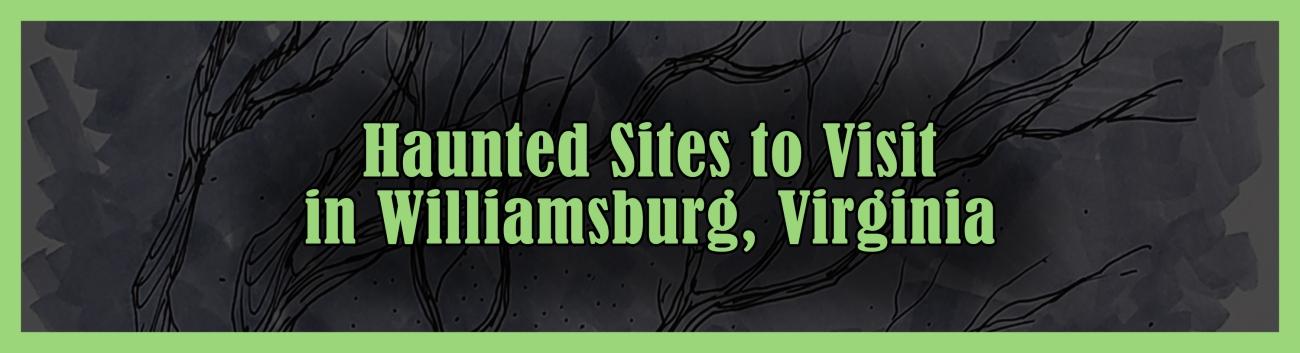 Haunted Sites to Visit in Williamsburg 2